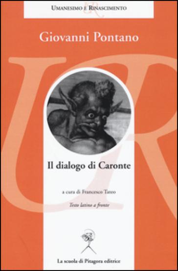 Il dialogo di Caronte. Testo latino a fronte - Giovanni Pontano |