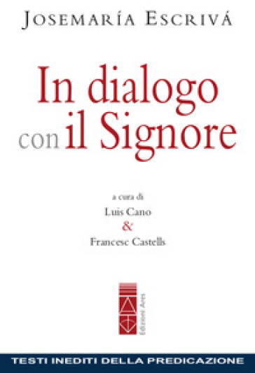 In dialogo con il Signore. Testi inediti della predicazione - Josemaría Escrivá de Balaguer |