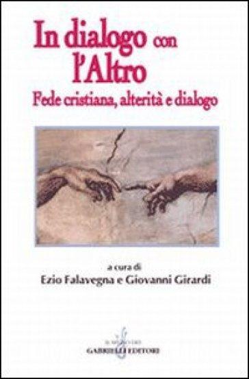 In dialogo con l'altro. Fede cristiana, alterità e dialogo - G. Girardi  