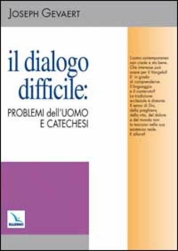 Il dialogo difficile: problemi dell'uomo e catechesi