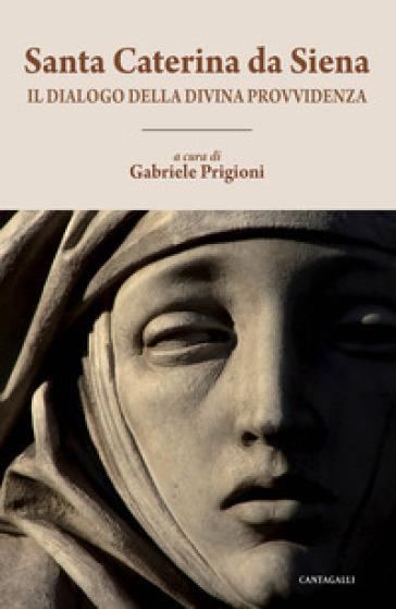 Il dialogo della divina provvidenza - Caterina da Siena (santa) |