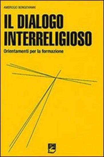 Il dialogo interreligioso. Ordinamenti per la formazione - Ambrogio Bongiovanni  
