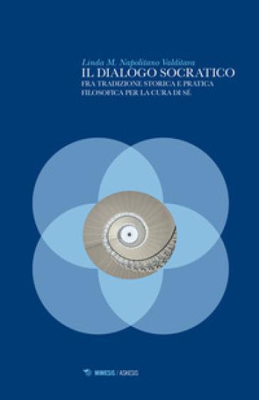 Il dialogo socratico. Fra tradizione storica e pratica filosofica per la cura di sé - Linda M. Napolitano Valditara   Thecosgala.com