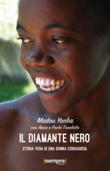 Il diamante nero. Storia vera di una donna coraggiosa - Madou Yanka |