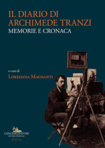 Il diario di Archimede Tranzi. Memorie e cronaca - L. Magnanti |