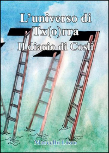 Il diario di Cosli. L'universo di Tx(o)rra - Marcello Lisco   Kritjur.org