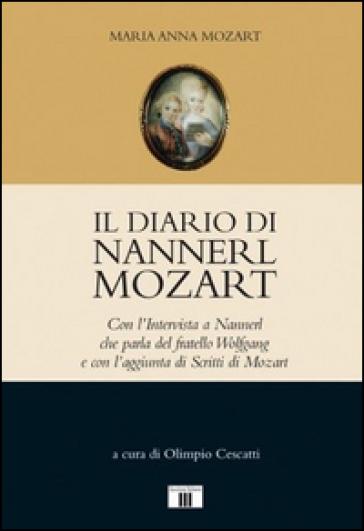 Il diario di Nannerl Mozart. Con l'intervista a Nannerl che parla del fratello Wolfgang e con l'aggiunta di scritti di Mozart - Maria Anna Mozart |
