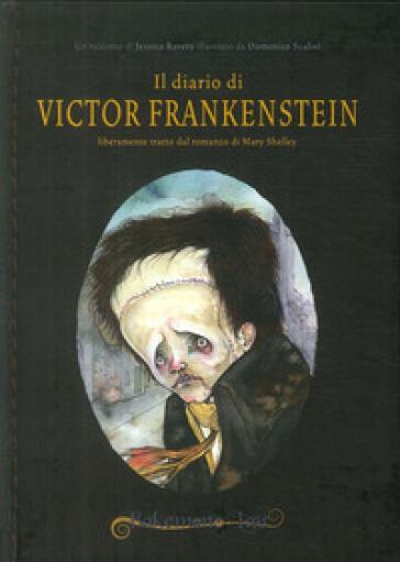 Il diario di Victor Frankenstein liberamente tratto dal romanzo di Mary Shelley. Ediz. italiana e inglese - Jessica Ravera | Ericsfund.org