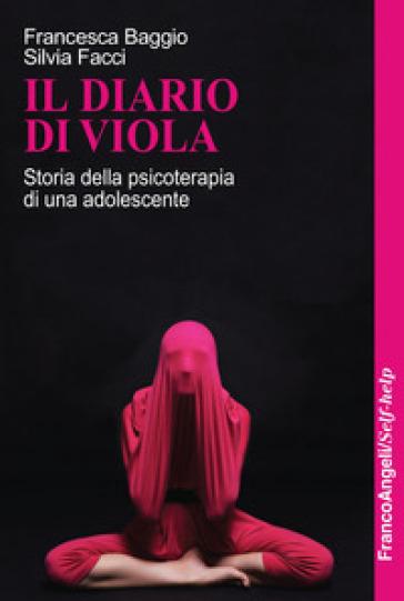 Il diario di Viola. Storia della psicoterapia di una adolescente - Francesca Baggio |