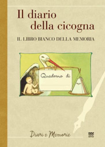 Il diario di una cicogna. Il libro bianco della memoria - A. Gamannossi   Rochesterscifianimecon.com