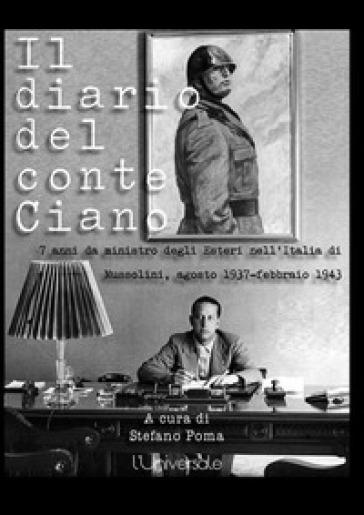 Il diario del conte Ciano. 7 anni da ministro degli Esteri nell'Italia di Mussolini (agosto 1937-febbraio 1943) - Galeazzo Ciano |