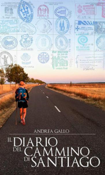 Il diario del cammino di Santiago - Andrea Gallo |