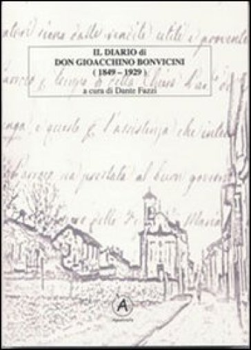 Il diario di don Gioacchino Bonvicini (1849-1929) - Gioacchino Bonvicini |