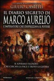 Il diario segreto di Marco Aurelio. L'imperatore che disprezzava il potere