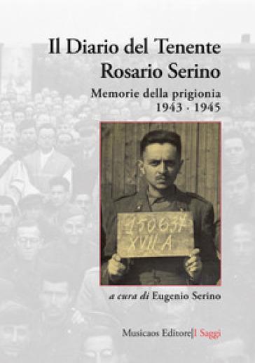 Il diario del tenente Rosario Serino. Memorie della prigionia, 1943-1945 - Rosario Serino | Kritjur.org