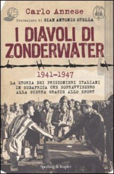 I diavoli di Zonderwater. 1941-1947. La storia dei prigionieri italiani in Sudafrica che sopravvissero alla guerra grazie allo sport - Carlo Annese | Thecosgala.com