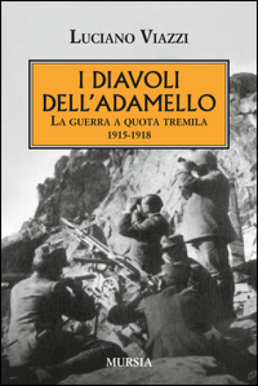 I diavoli dell'Adamello. La guerra a quota tremila 1915-1918