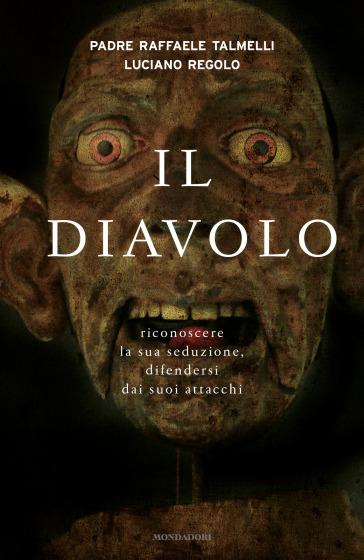 Il diavolo. Riconoscere la sua seduzione, difendersi dai suoi attacchi - Raffaele Talmelli |