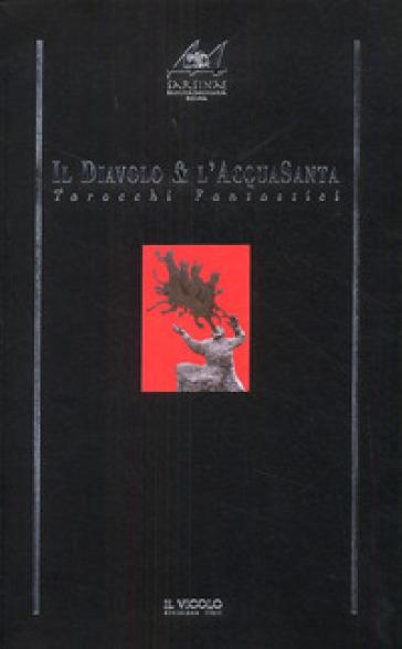 Il diavolo & l'acquasanta. Tarocchi fantastici - M. Zattini |