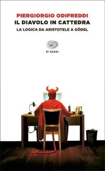 Il diavolo in cattedra. La logica da Aristotele a Godel - Piergiorgio Odifreddi | Jonathanterrington.com