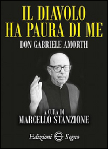 Il diavolo ha paura di me. Padre Gabriele Amorth - Marcello Stanzione   Rochesterscifianimecon.com