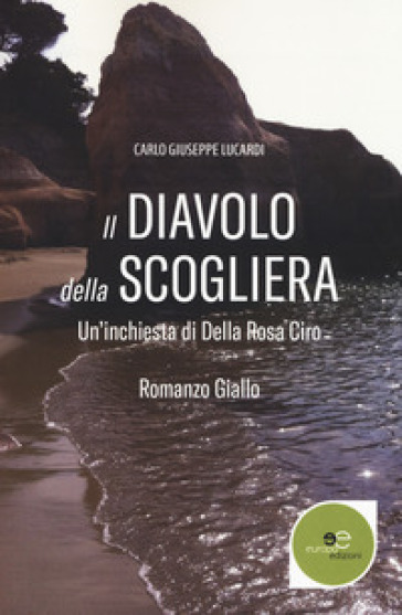 Il diavolo della scogliera. Un'inchiesta di Della Rosa Ciro - Carlo Giuseppe Lucardi | Jonathanterrington.com