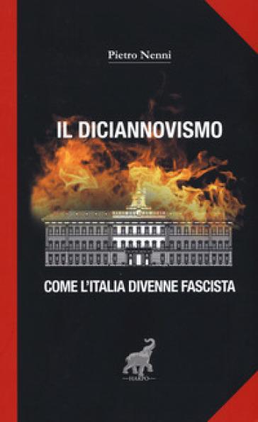 Il diciannovismo. Come l'Italia divenne fascista - Pietro Nenni |