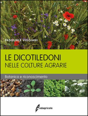 Le dicotiledoni nelle colture agrarie. Botanica e riconoscimento - Pasquale Viggiani |