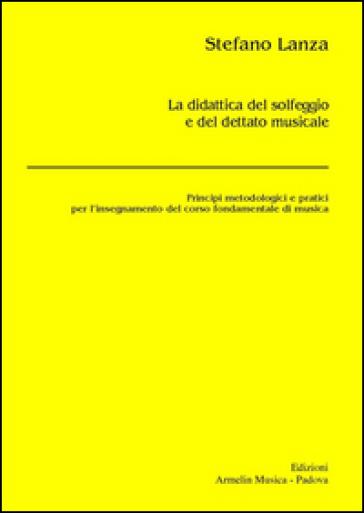 La didattica del solfeggio e del dettato musicale. Principi metodologici e pratici per l'insegnamento del corso fondamentale di musica - Stefano Lanza pdf epub