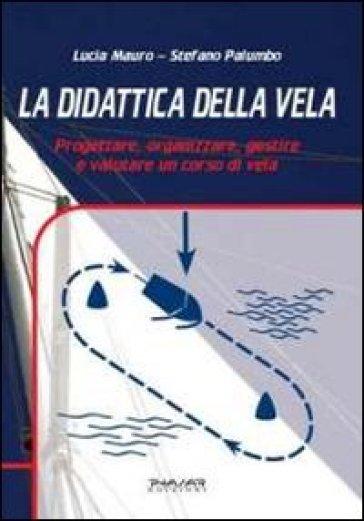 La didattica della vela. Progettare, organizzare, gestire e valutare un corso di vela - Stefano Palumbo | Rochesterscifianimecon.com