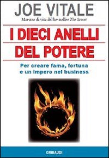 I dieci anelli del potere. Per creare fama, fortuna e un impero nel business - Joe Vitale | Rochesterscifianimecon.com