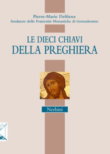 Le dieci chiavi della preghiera - Pierre-Marie Delfieux |