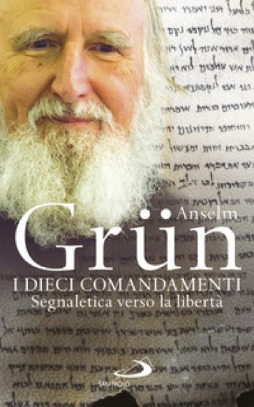 I dieci comandamenti. Segnaletica verso la libertà - Anselm Grun | Thecosgala.com