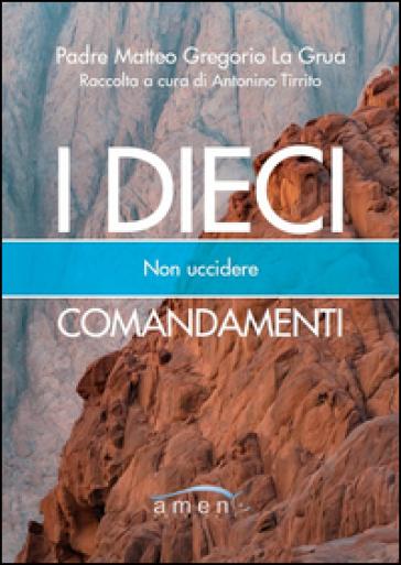 I dieci comandamenti. Non uccidere - Matteo La Grua |