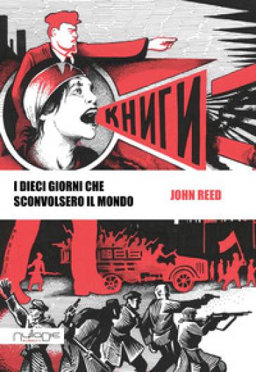 I dieci giorni che sconvolsero il mondo - John Reed | Rochesterscifianimecon.com