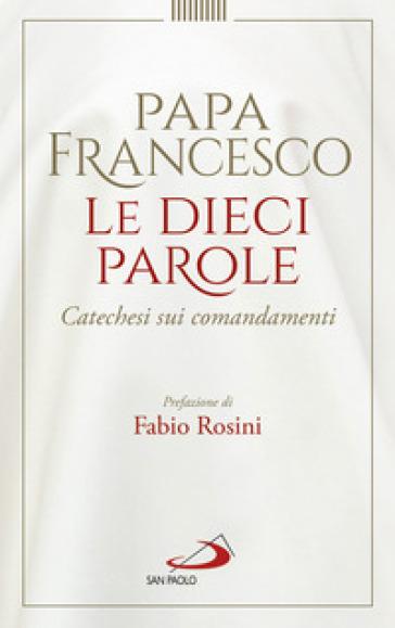 Le dieci parole. Catechesi sui comandamenti - Papa Francesco (Jorge Mario Bergoglio) pdf epub