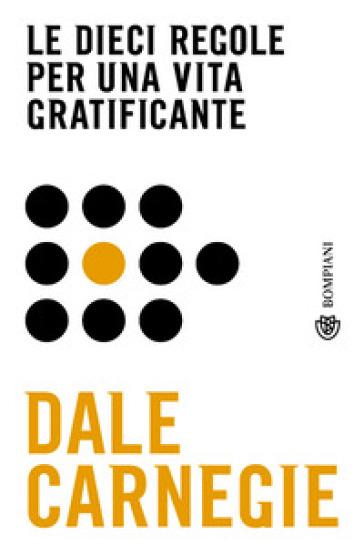 Le dieci regole per una vita gratificante - Dale Carnegie |
