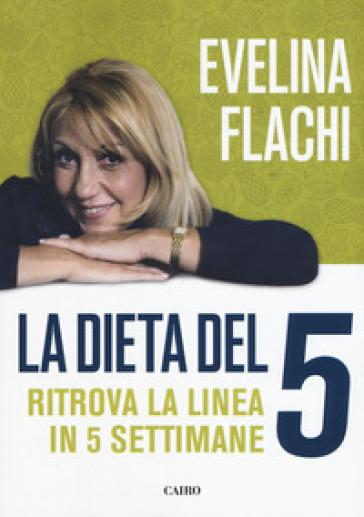 La dieta del 5. Ritrova la linea in cinque settimane - Evelina Flachi |