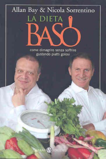 La dieta BaSo. Come dimagrire senza soffrire gustando piatti golosi - Allan Bay |