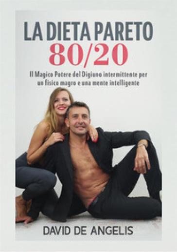 La dieta Pareto 80/20. Il magico potere del digiuno intermittente per un fisico magro e una mente intelligente - David De Angelis |