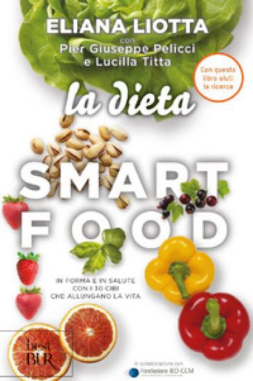 La dieta Smartfood. In forma e in salute con i 30 cibi che allungano la vita - Eliana Liotta | Thecosgala.com