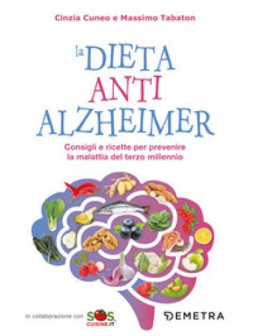 La dieta anti Alzheimer. Consigli e ricette per prevenire la malattia del terzo millennio - Cinzia Cuneo |