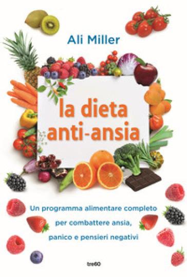 La dieta anti-ansia. Un programma alimentare completo per combattere ansia, panico e pensieri negativi - Ali Miller pdf epub