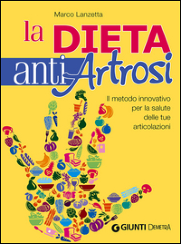 La dieta anti artrosi. Il metodo innovativo per la salute delle tue articolazioni - Marco Lanzetta pdf epub