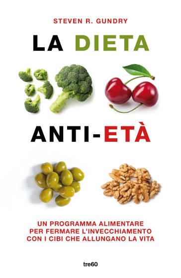 La dieta anti-età. Un programma alimentare per fermare l'invecchiamento con i cibi che allungano la vita - Steven R. Gundry | Thecosgala.com
