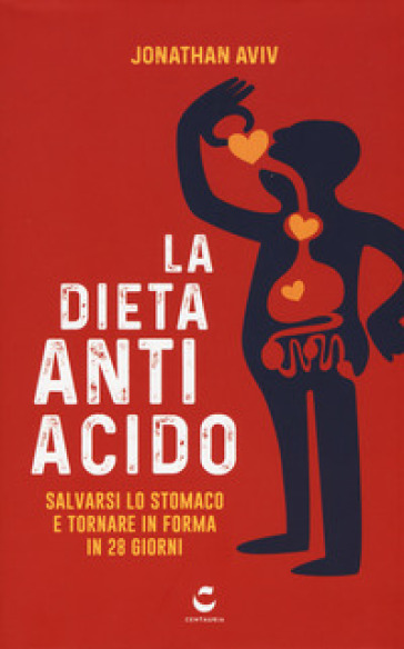 La dieta antiacido. Salvarsi lo stomaco e tornare in forma in 28 giorni - Jonathan E. Aviv |