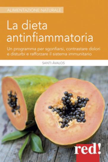 La dieta antinfiammatoria. Un programma per sgonfiarsi, contrastare dolori e disturbi e rafforzare il sistema immunitario - Santi Avalos |