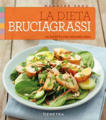 La dieta bruciagrassi. 50 ricette per perdere peso - G. Geri |