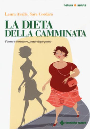 La dieta della camminata. Forma e benessere, passo dopo passo - Laura Avalle |