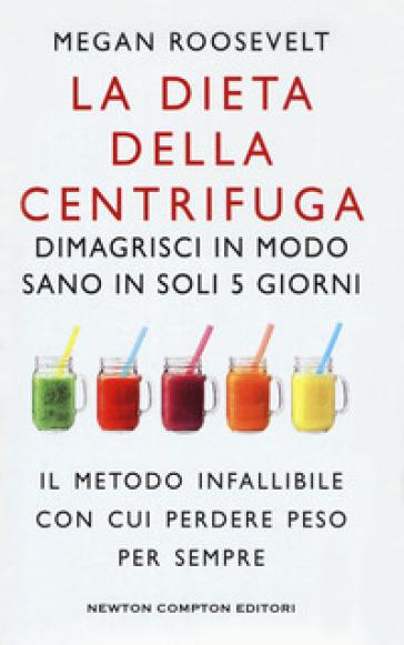 La dieta della centrifuga. Dimagrisci in modo sano in soli 5 giorni - Megan Roosevelt pdf epub